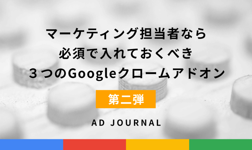 【第2弾】マーケティング担当者なら必須で入れておくべき3つのGoogleクロームアドオン